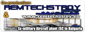 Co-production REMTECHSTROY GROUP & Ex-military Aircraft plant, JSC in Bulgaria